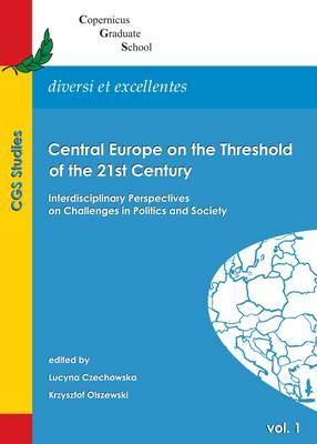 Central Europe on the Threshold of the 21st Century: Interdisciplinary Perspectives on Challenges in Politics and Society