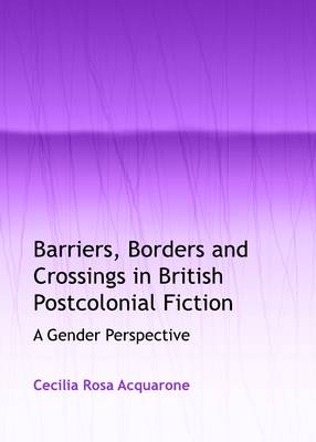 Barriers, Borders and Crossings in British Postcolonial Fiction: A Gender Perspective
