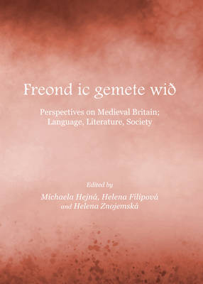 Freond Ic Gemete Wid: Perspectives on Medieval Britain; Language, Literature, Society