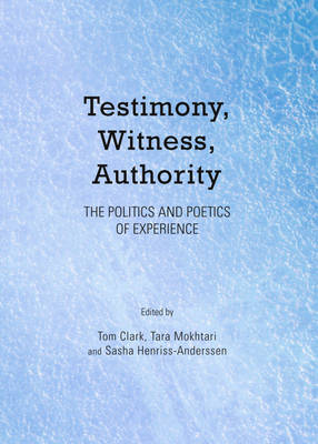 Testimony, Witness, Authority: The Politics and Poetics of Experience