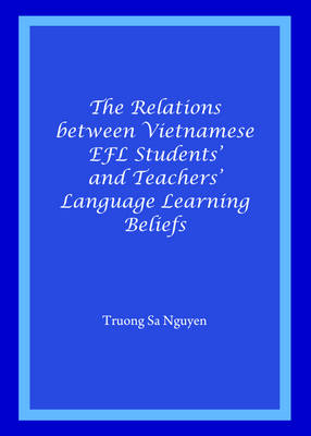 The Relations Between Vietnamese EFL Students' and Teachers' Language Learning Beliefs