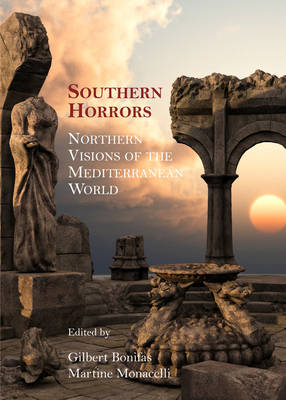 Southern Horrors: Northern Visions of the Mediterranean World