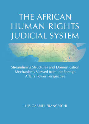 The African Human Rights Judicial System: Streamlining Structures and Domestication Mechanisms Viewed from the Foreign Affairs Power Perspective