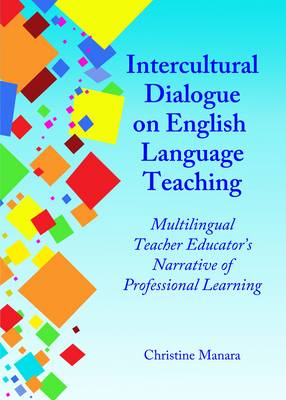Intercultural Dialogue on English Language Teaching: Multilingual Teacher Educator's Narrative of Professional Learning