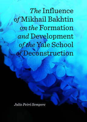 The Influence of Mikhail Bakhtin on the Formation and Development of the Yale School of Deconstruction