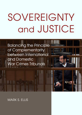 Sovereignty and Justice: Balancing the Principle of Complementarity Between International and Domestic War Crimes Tribunals