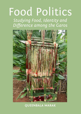 Food Politics: Studying Food, Identity and Difference Among the Garos