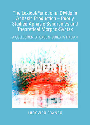 Lexical/Functional Divide in Aphasic Production - Poorly Studied Aphasic Syndromes and Theoretical Morpho-Syntax: A Collection of Case Studies in Italian