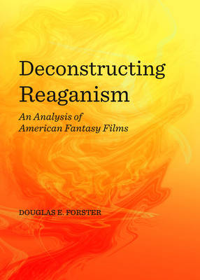 Deconstructing Reaganism: An Analysis of American Fantasy Films