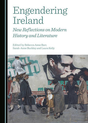 Engendering Ireland: New Reflections on Modern History and Literature