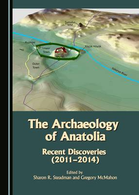 The Archaeology of Anatolia: Recent Discoveries (2011-2014): Volume 1