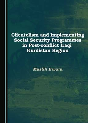 Clientelism and Implementing Social Security Programmes in Post-Conflict Iraqi Kurdistan Region
