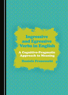 Ingressive and Egressive Verbs in English: A Cognitive-Pragmatic Approach to Meaning