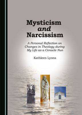 Mysticism and Narcissism: A Personal Reflection on Changes in Theology During My Life as a Cenacle Nun