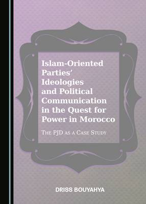 Islam-Oriented Parties' Ideologies and Political Communication in the Quest for Power in Morocco: The Pjd as a Case Study