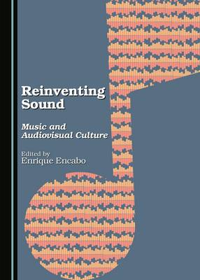 Reinventing Sound: Music and Audiovisual Culture