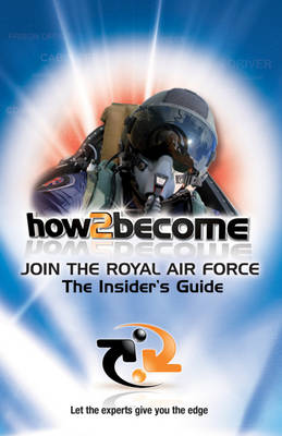Join the Royal Air Force: The Insider's Guide