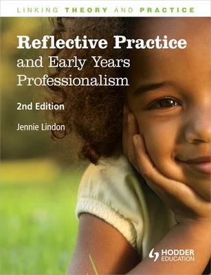 Reflective Practice and Early Years Professionalism, Linking Theory and Practice