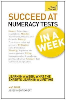 Succeed at Numeracy Tests in A Week: Teach Yourself: Master Numerical Tests in Seven Simple Steps