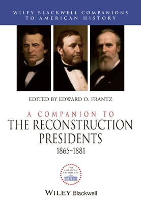 A Companion to the Reconstruction Presidents: 1865-1881