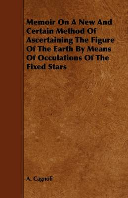 Memoir On A New And Certain Method Of Ascertaining The Figure Of The Earth By Means Of Occulations Of The Fixed Stars