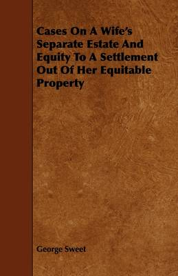 Cases On A Wife's Separate Estate And Equity To A Settlement Out Of Her Equitable Property