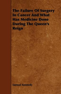 The Failure Of Surgery In Cancer And What Has Medicine Done During The Queen's Reign