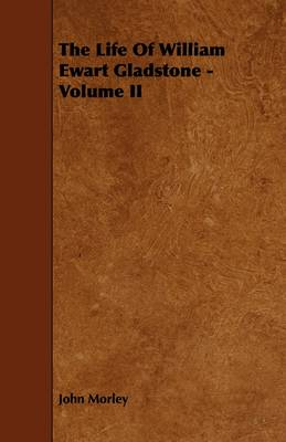The Life Of William Ewart Gladstone - Volume II