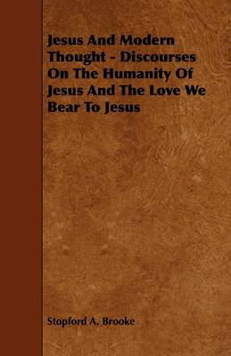 Jesus And Modern Thought - Discourses On The Humanity Of Jesus And The Love We Bear To Jesus