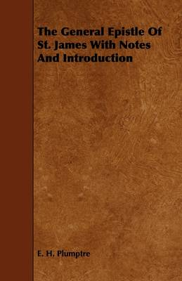 The General Epistle Of St. James With Notes And Introduction
