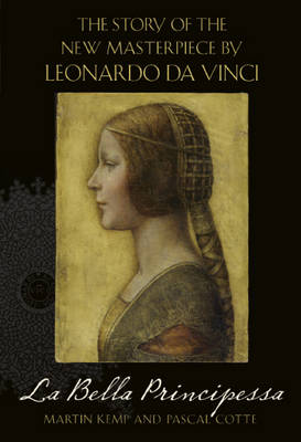 La Bella Principessa: The Story of the New Masterpiece by Leonardo da Vinci