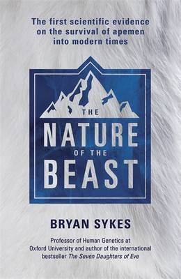 The Nature of the Beast: The First Genetic Evidence on the Survival of Apemen, Yeti, Bigfoot and Other Mysterious Creatures into Modern Times