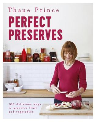 Perfect Preserves: 100 delicious ways to preserve fruit and vegetables