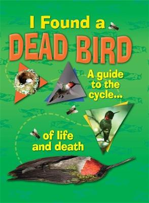 I Found A Dead Bird - A guide to the cycle of life and death