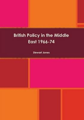 British Policy in the Middle East 1966-74