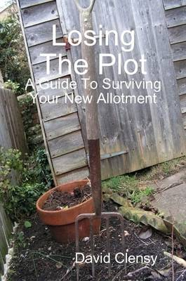 Losing The Plot: A Guide To Surviving Your New Allotment