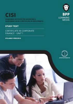 CISI Certificate in Corporate Finance Unit 1 Study Text Syllabus Version 8: Study Text (U1)