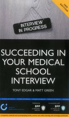 Succeeding in Your Medical School Interview: A Practical Guide to Ensuring You are Fully Prepared: Study Text