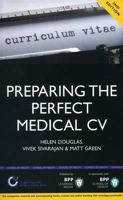 Preparing the Perfect Medical CV: A Comprehensive Guide for Doctors and Medical Students on How to Succeed in Your Chosen Field: Study Text