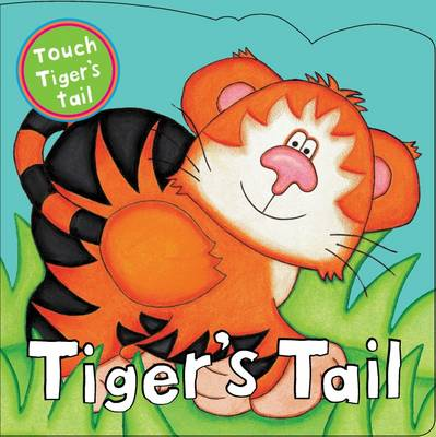 Tiger's Tail - Touch and Feel Book