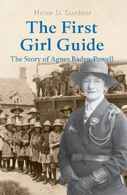 The First Girl Guide: The Story of Agnes Baden-Powell