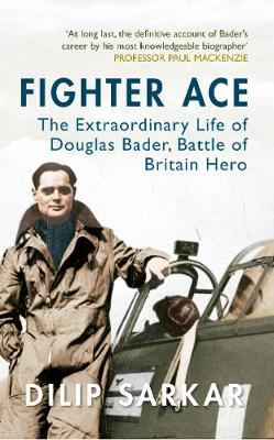 Fighter Ace: The Extraordinary Life of Douglas Bader, Battle of Britain Hero