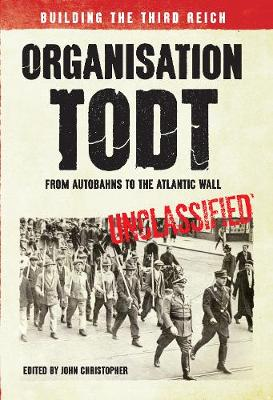 Organisation Todt From Autobahns to Atlantic Wall: Building the Third Reich