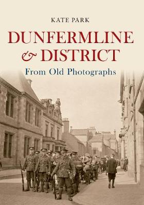 Dunfermline & District From Old Photographs