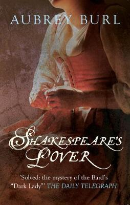 Shakespeare's Lover: The Mystery of the Dark Lady Revealed