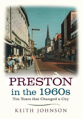 Preston in the 1960s: Ten Years that Changed a City