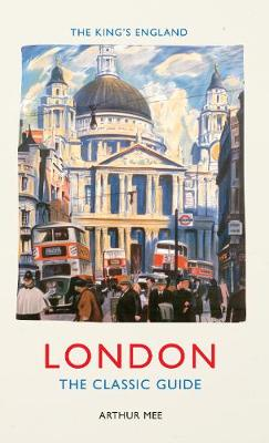 The King's England: London: The Classic Guide