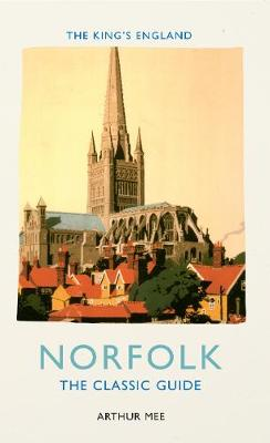 The King's England: Norfolk: The Classic Guide