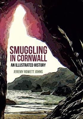 Smuggling in Cornwall: An Illustrated History