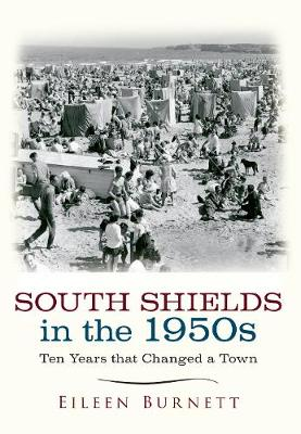 South Shields in the 1950s: Ten Years that Changed a Town